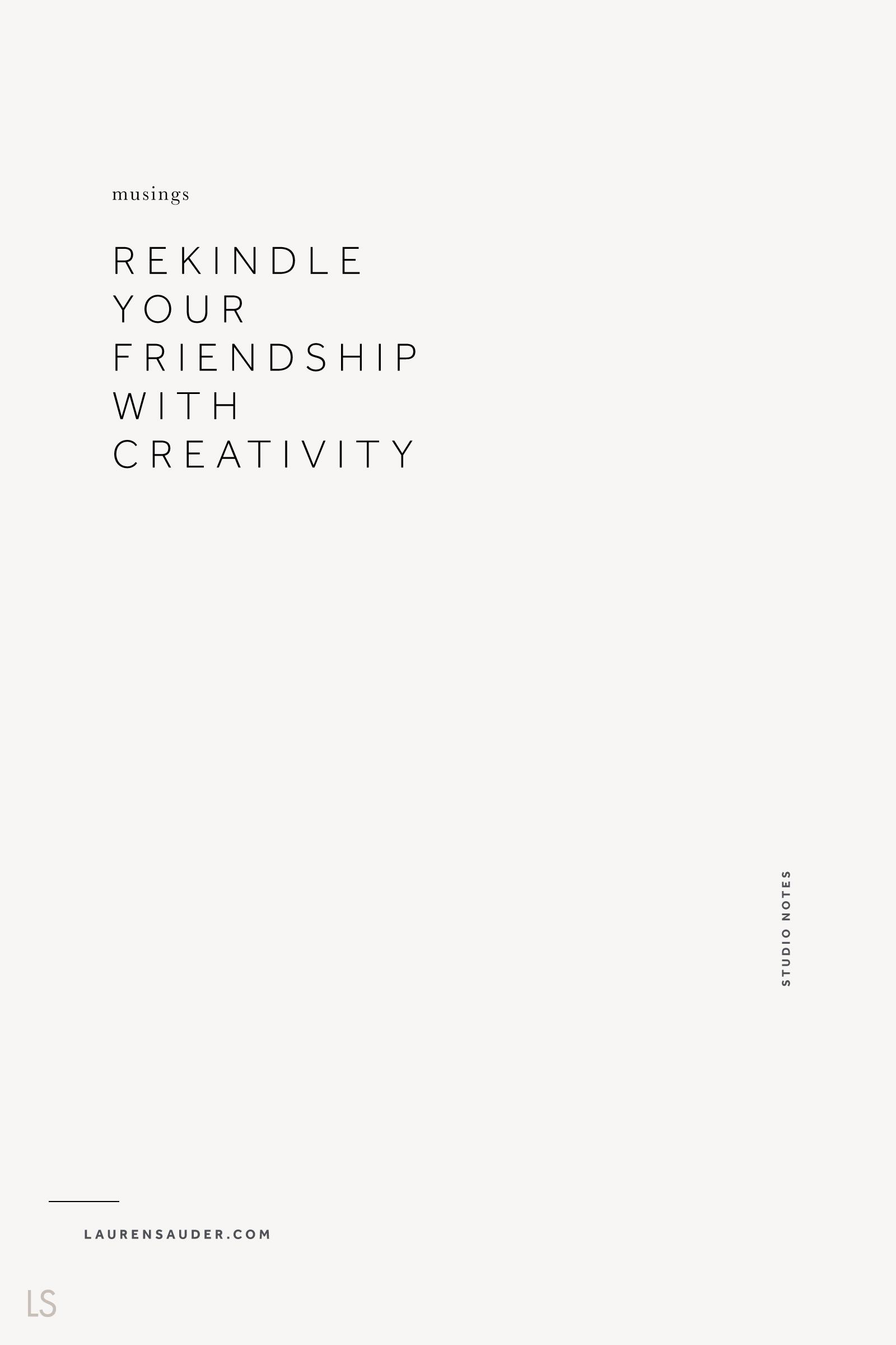Rekindle Your Friendship with Creativity - Lauren Sauder #creativeentrepreneur creative, creativity, artist, maker, process, studio practice