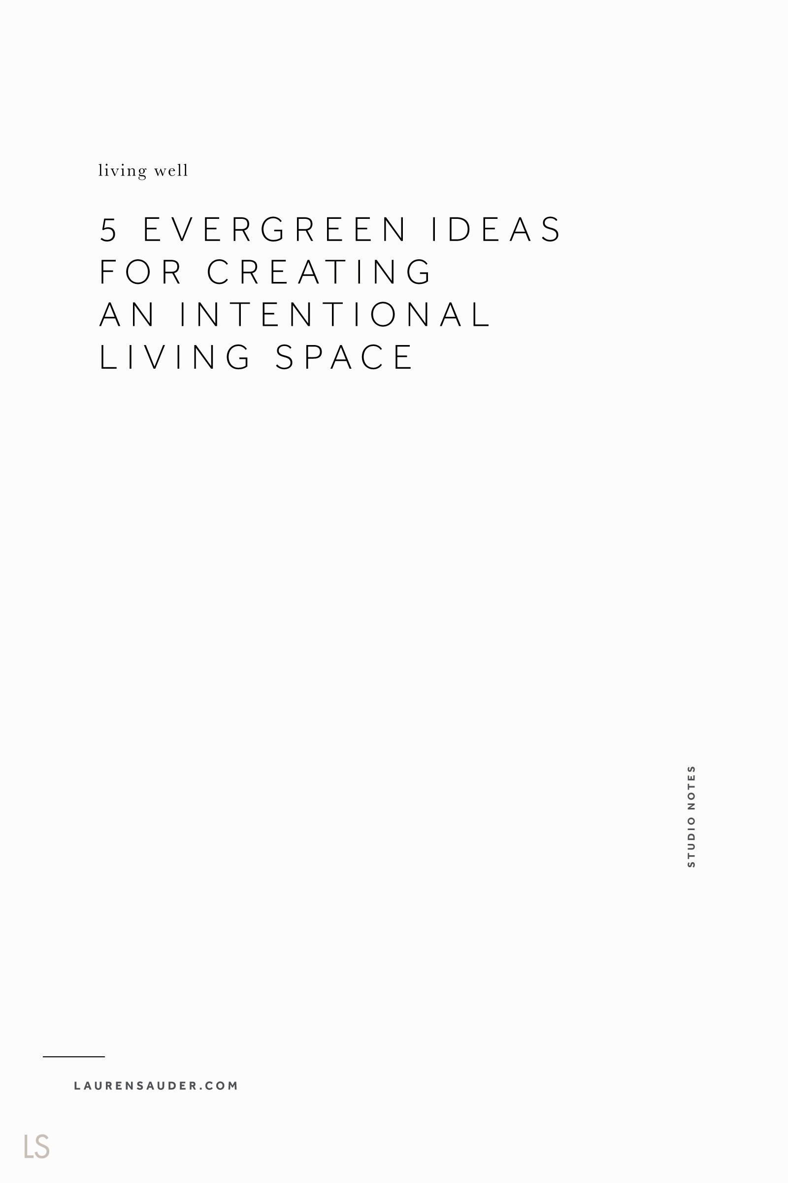 5 Evergreen Ideas for Creating an Intentional Living Space - Lauren Sauder minimal home, minimalism, slow living, simple living, declutter