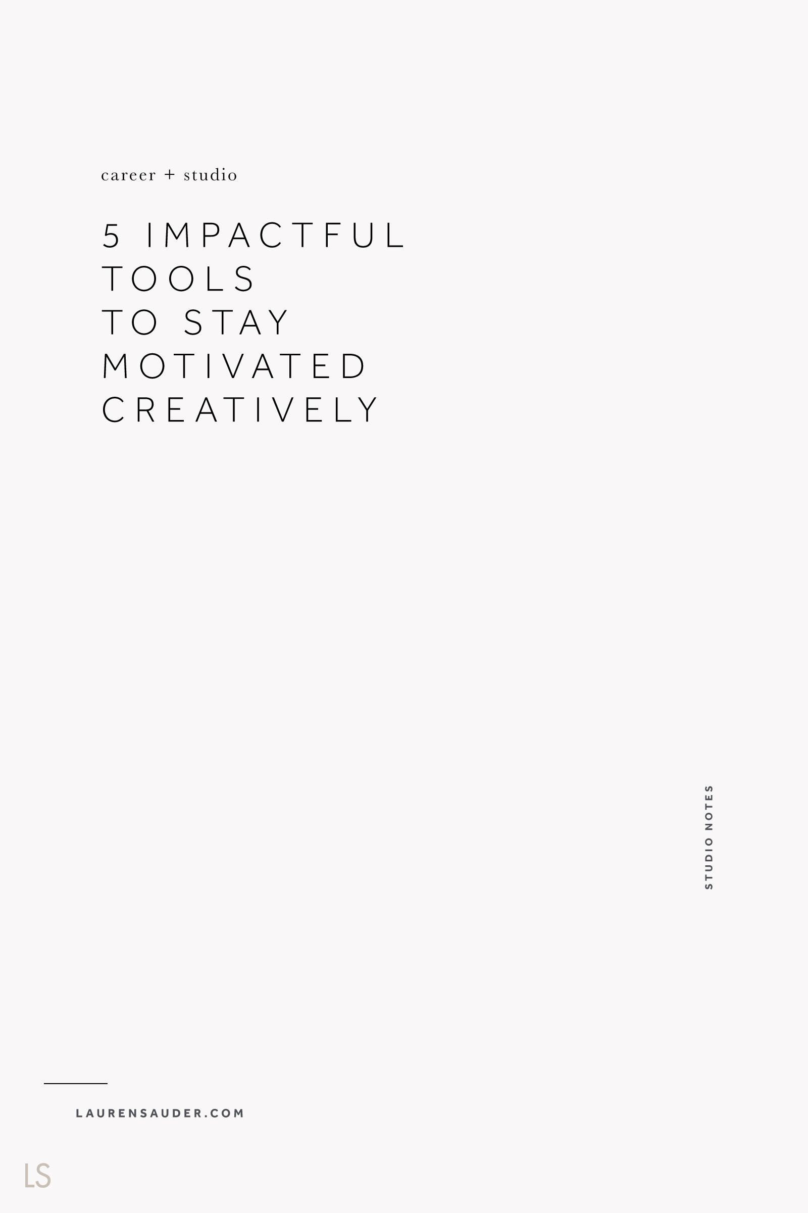 5 Impactful Tools to Stay Motivated Creatively - Lauren Sauder  #motivation #creativity motivational tools, affirmations, creative living, creative idea, creative advice