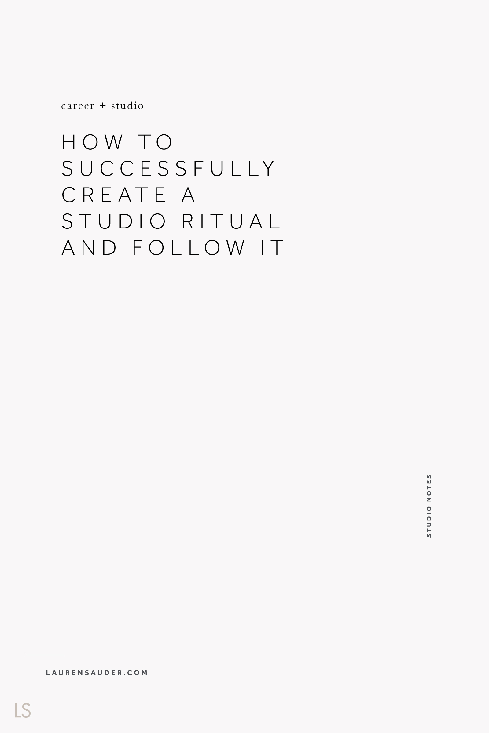 How to Successfully Create a Studio Ritual and Follow It by Lauren Sauder studio ritual, studio practice, creative habit, artist studio help, artist studio advice