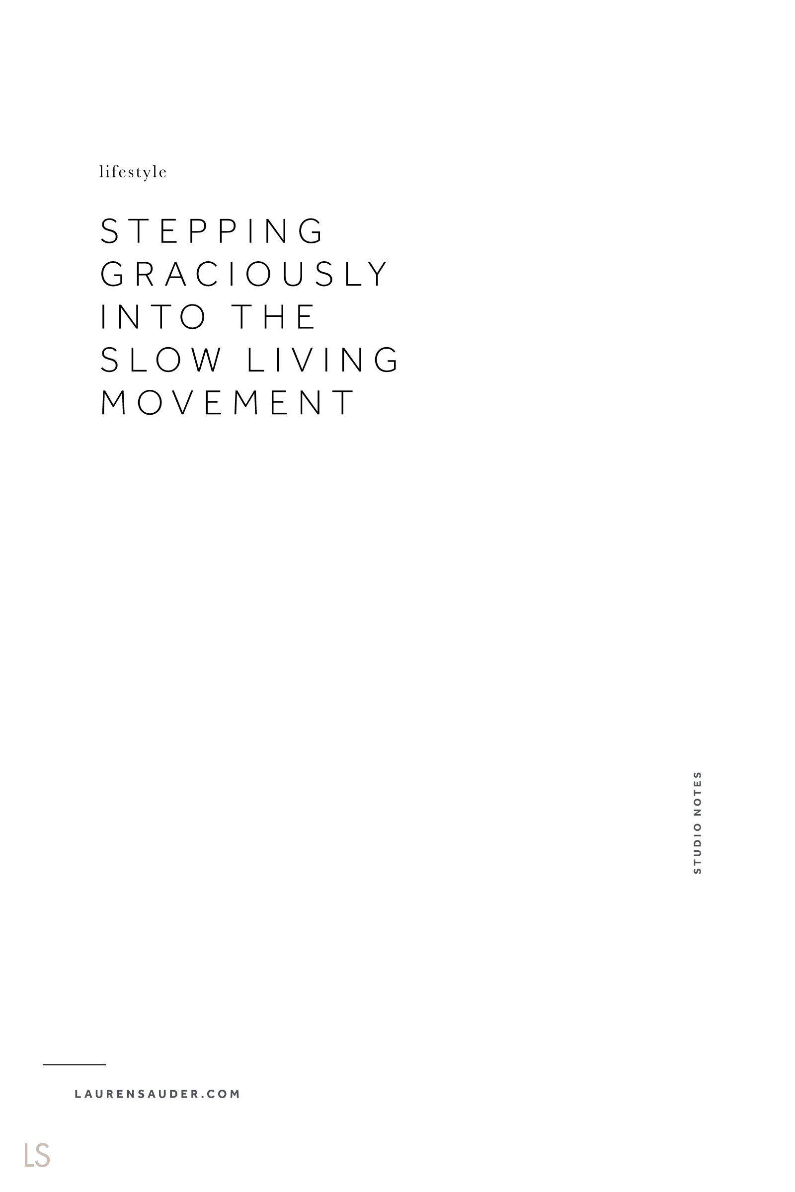 Stepping Graciously Into the Slow Living Movement - Lauren Sauder #slowliving #minimalism slow living, slow living tips, slow living definition,  live slow, the art of slow living, a quiet style