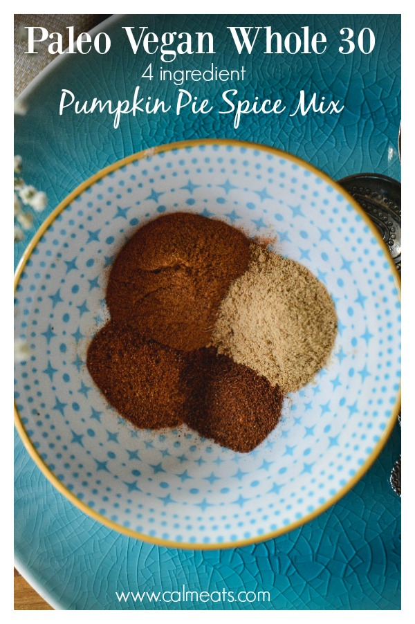 You're ready to make your favorite Thanksgiving dessert and find yourself without pumpkin pie spice. No problem - with just 4 ingredients you can simply make your own. All you need is ground cinnamon, ground ginger, ground cloves and ground nutmeg. #thanksgiving, #pumpkinspicemix, #vegan, #paleo, #whole30, #calmeats, #fall