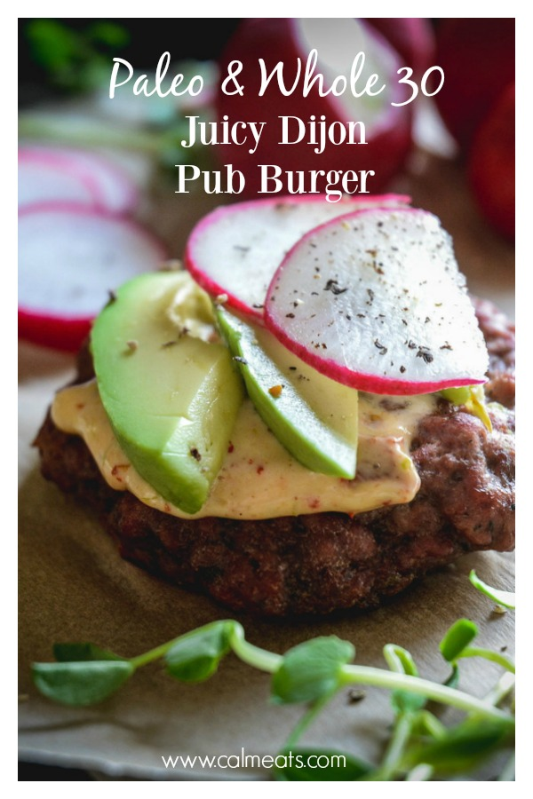 Burgers don't have to be boring and bland. Spruce up your burger with fresh dill and Dijon mustard and make it extraordinary! This delicious juicy pub burger is paleo and whole 30 too! #grilling #burgers #summer #spring #pubburger #paleofood #whole30food #calmeats #grillingfood #bestfoodforgrilling