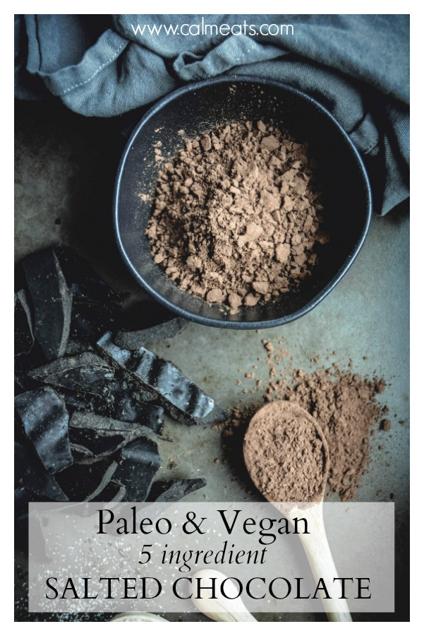 Get your chocolate fix with none of the additives you find on store shelves. This paleo salted chocolate requires just five ingredients, is incredibly easy to make and is 100% delicious. Click to find out what you need to do to get your hands on this treat! #calmeats #chocolate #vegan #paleochocolate #paleodesserts #5ingredienttreats #paleo #vegantreats #glutenfreedesserts #glutenfree #dairyfree #dairyfreedesserts
