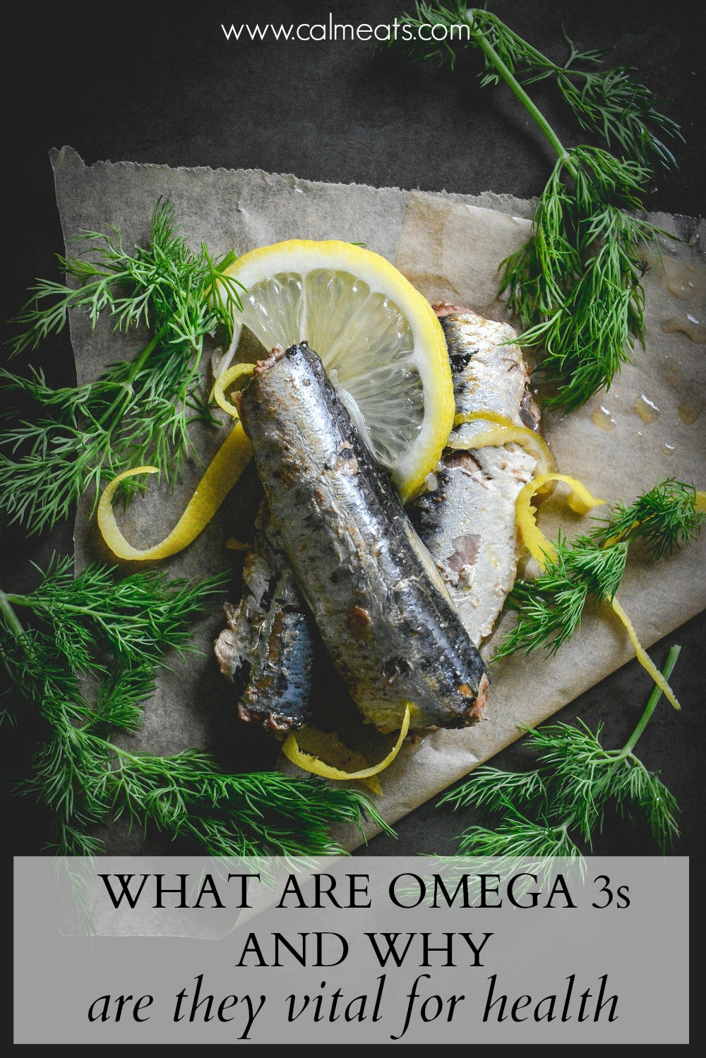 Our body doesn't produce omega 3 fatty acids and we have to obtain these from food. Find out all the benefits of consuming omega 3 fatty acids. #calmeats, #omega3fattacids, #omega3s, #sardines, #foodforanxiety, #foodfordepression, #realfood