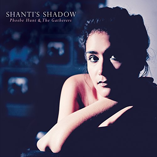Phoebe Hunt & The Gatherers   Shanti's Shadow  M