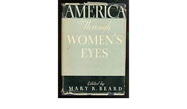Mary Beard's America Through Women's Eyes, reviewed by Paula Overby - America Through Women's Eyes by Mary R. Beard, is both inspiring and provocative. It left me feeling like I was reading about an alternative reality that amplified the role of women, articulating a relationship between men and women that seems persistent. Many of the essays felt oddly contemporary as if they could be written today. I was left with a sense that the status of women in relationship to men has changed very little.The context challenged my traditional view of women's studies as a steady progression of expanding rights and opportunities for women. The stories portrayed women as the denizens of humanity and social order but also illustrated that some women have always held a place in the upper echelons of wealth and influence. It reinforced my own conclusions that the principal failure of the women's movement is fundamentally a failure to establish a social priority for the things women do.The breath of our perspective depends on how close we are to the peep-hole of historic vision. This book has brought me closer to that portal, expanding my view of the complex socioeconomic relationship that exists between men and women with an enduring quality that we may not choose to acknowledge.Paula