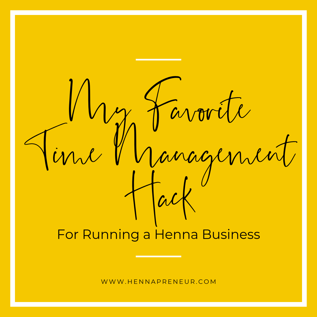 My Favorite Time Management Hack for Running a Henna Business