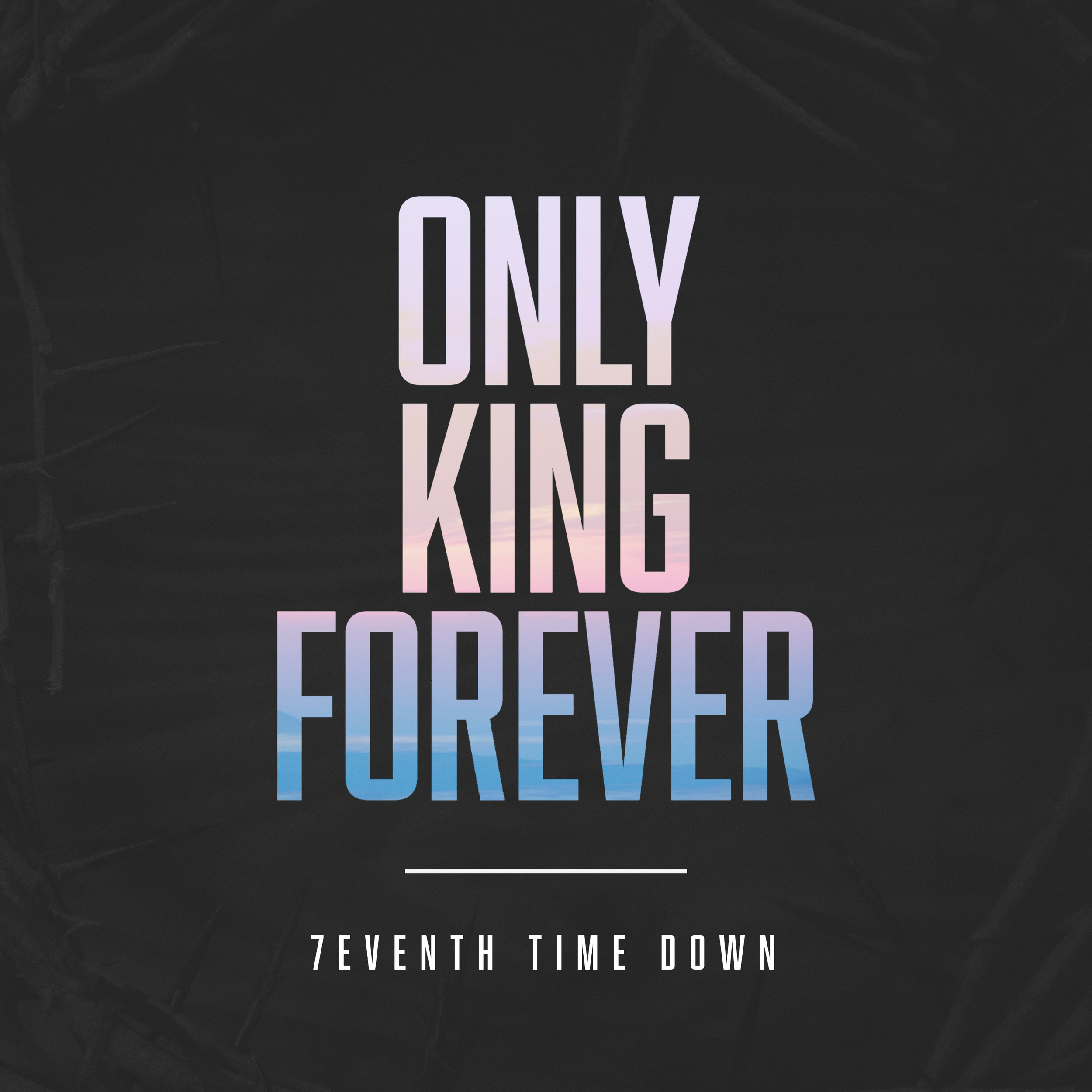 7eventh Time Down | Only King Forever