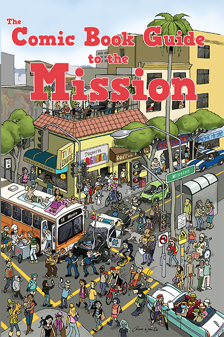The Comic Book Guide to the Mission - Take a comic book tour through San Francisco's Mission District! Contact me if you'd like to stock The Comic Book Guide to the Mission, or purchase the book on Gumroad.Cover by Chuck Whelon.