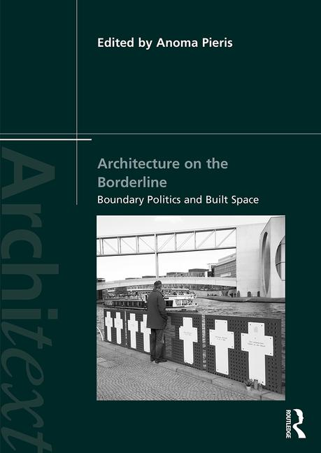 Anoma Pieris Architecture on the Borderline Boundary Politics and Built Space.jpg