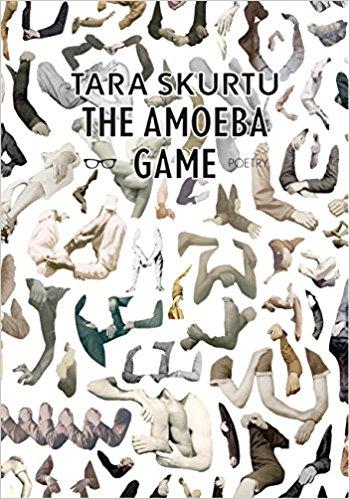 The Amoeba Game   by Tara Skurtu   Eyewear Publishing ,84 pages, November 10, 2017