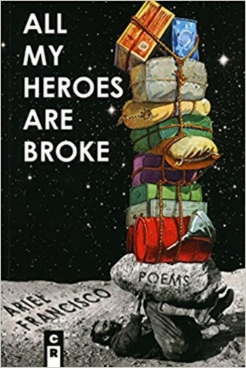 All My Heroes Are Broke   by Ariel Francisco   C&R Press , 84 pages, September 15, 2017