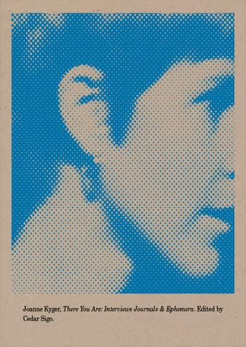 There You Are: Interviews Journals & Ephemera   by Joanne Kyger  Edited by Cedar Sigo   Wave Books , 208 pages, September 6, 2017