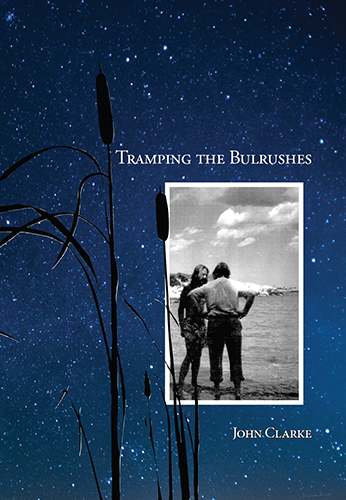 Tramping the Bulrushes   by John Clarke   D  ispatch Editions ,288 pages, July 20, 2017