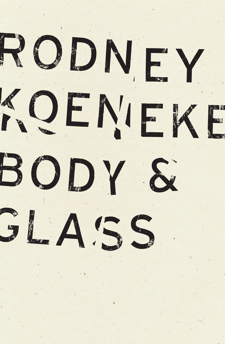 Body & Glass   by Rodney Koeneke   Wave Books , 88 pages, April 3, 2018