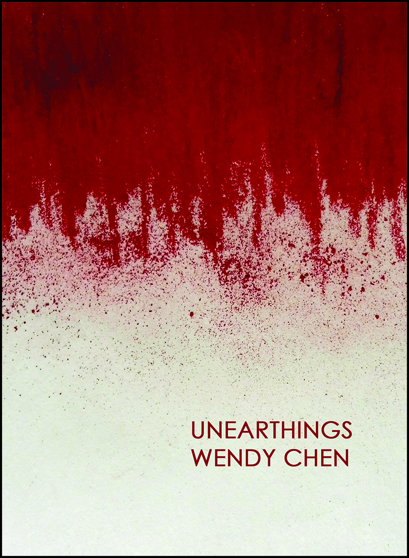 Unearthings   by Wendy Chen   Tavern Books , 104 pages, March 12, 2018