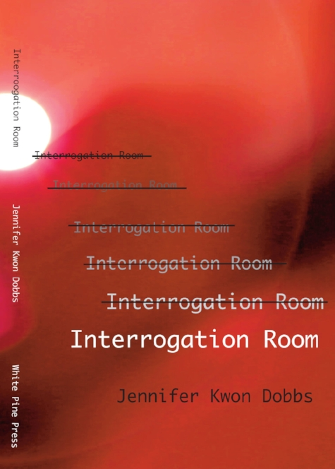 Interrogation Room  by Jennifer Kwon Dobbs   White Pine Press , 138 pages March 6, 2018