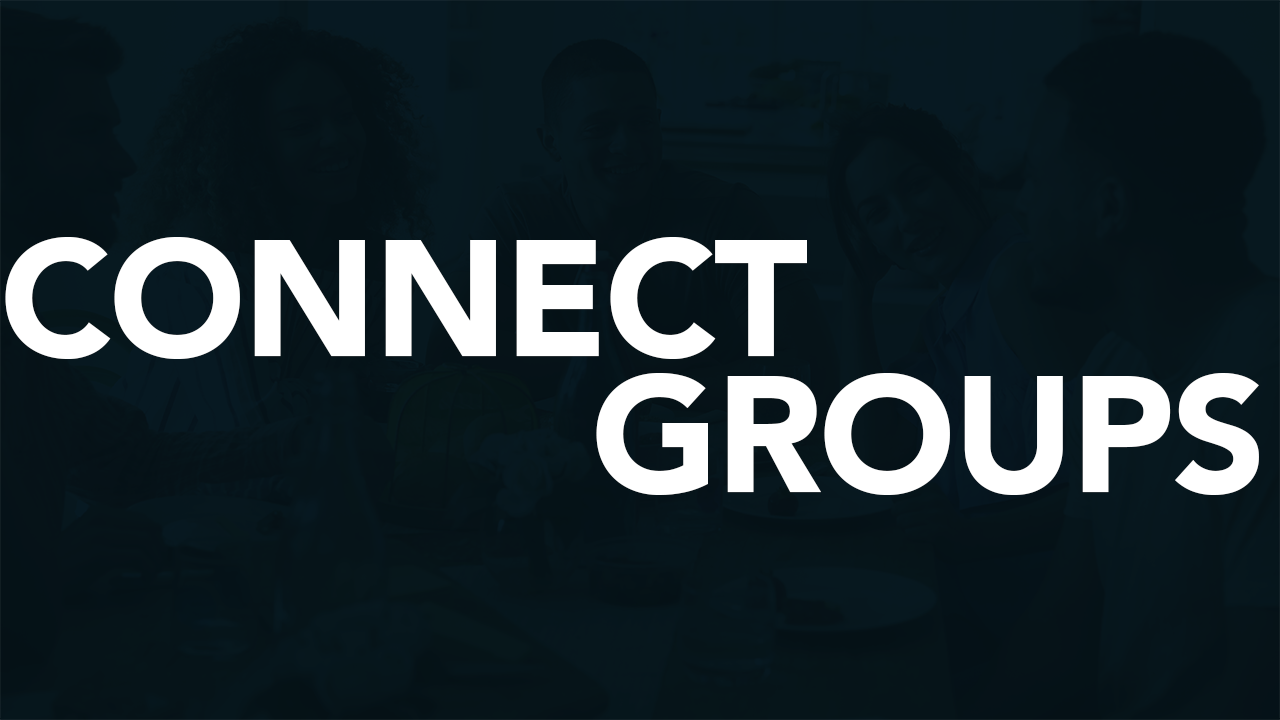 Connect Groups - Our Connect Groups are a small gathering of people, that meet outside our Sunday morning service, to talk about God's Word, create meaningful relationships and serve.