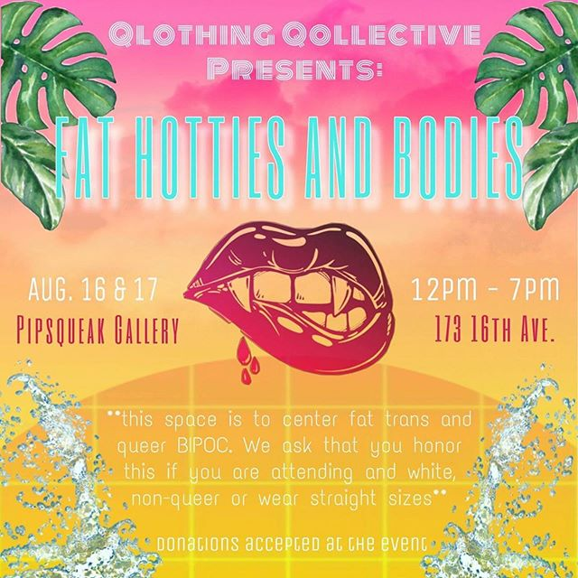 #Repost @qlothing.qollective ・・・ 🔥Back again hotties🔥  Next clothing swap is Aug 16 (Fri.) & 17 (Sat.) from 12pm-7pm both days! That's right, two days of @qlothing.qollective magic ✨ . . This time, the event is fat-centered and we'll only be putting out clothing sizes 14+/L+. Since clothing sizes vary hella from brand-to-brand, our rule of thumb is if it can be found in a straight sizes section, we won't have it up. . . Event will be at @pipsqueak.seattle, which is ADA accessible and has one gender neutral bathroom. We can not guarantee that donations will come from scent or pet-free homes. . . As per usual, we are using the space to center trans and queer BIPOC. Honor this if you are wh*te or non-queer and show up in the space. See you soon babes 💋