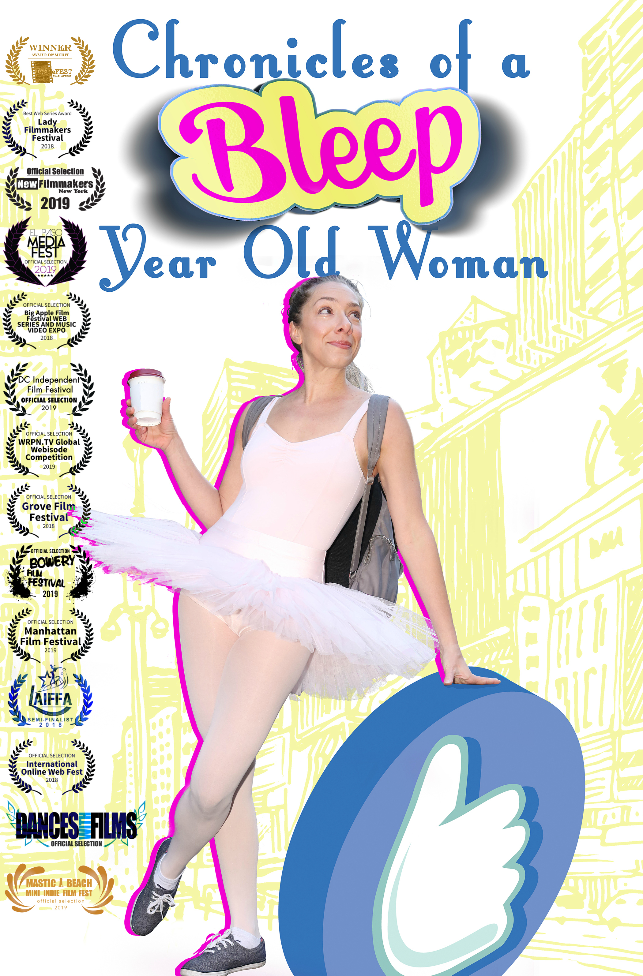 Chronicles of a BLEEP-Year-Old Woman - The comedic web series pilot in which a not-as-young-as-she-used-to-be actress doggedly pursues The Dream.Ep 1: Tamra discovers there's no such thing as a Beginner Ballet Class in NYC.WINNER: BEST WEB SERIES, Lady Filmmakers Film Festival, Beverly HillsOfficial Selection: the Academy-qualifying Dances with Films