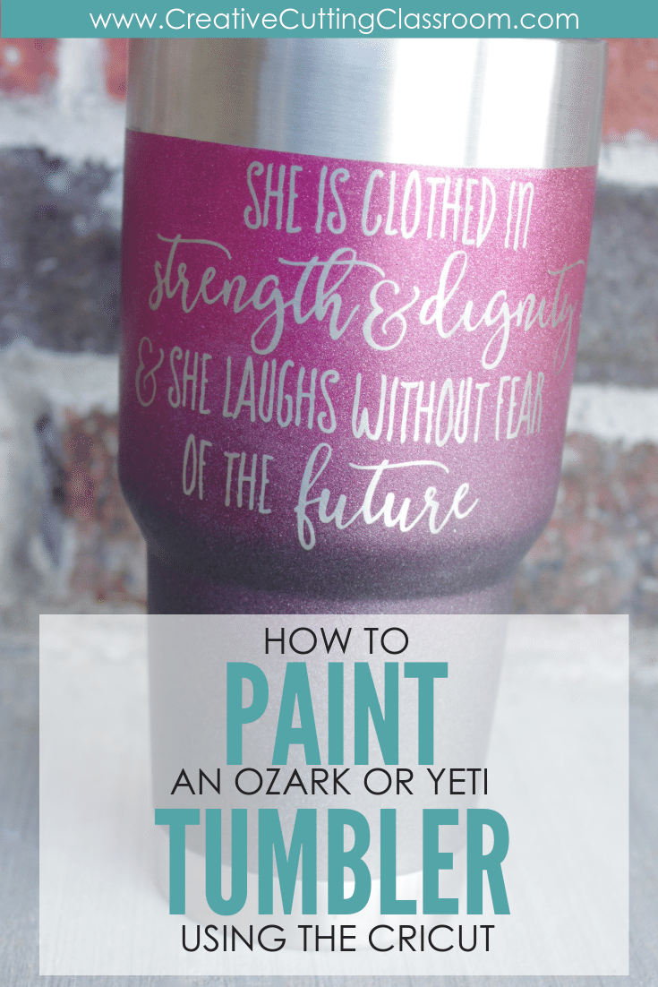 HOW TO PAINT AN OZARK OR YETI TUMBLER USING THE CRICUT