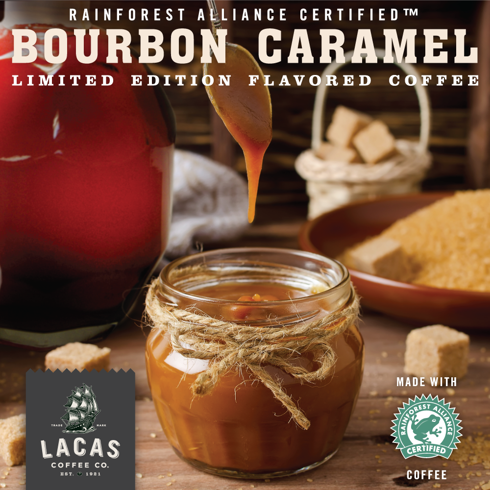 Rainforest Alliance Certified Bourbon Caramel Flavored Coffee  - imparted with the delicious flavor combination of warm bourbon & sweet, smooth caramel.