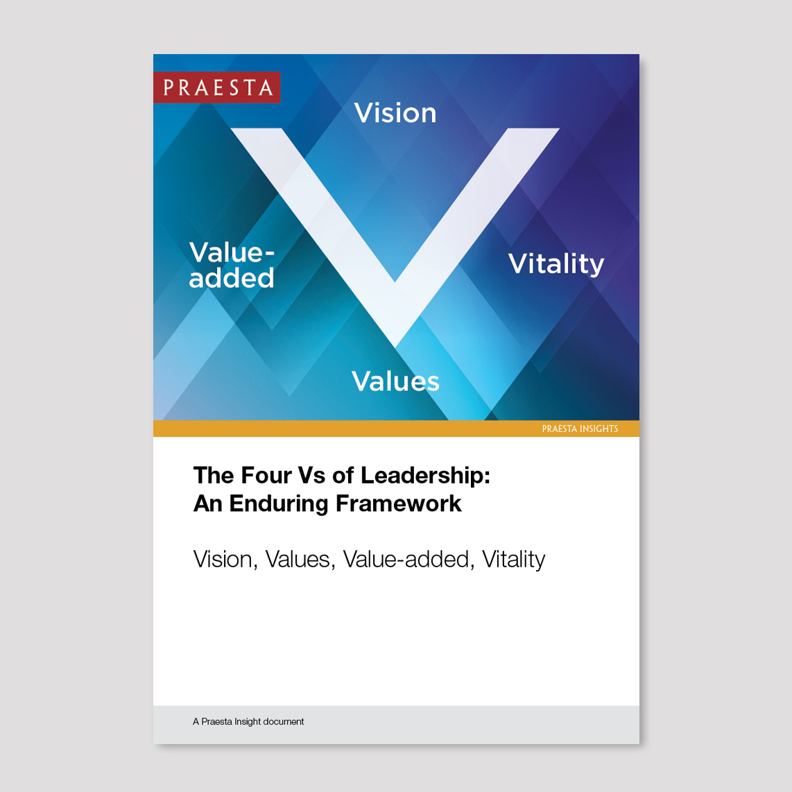 The Four Vs of Leadership: An Enduring Framework   Many leaders find it useful to have a framework within which to develop their own authentic leadership beliefs and narrative. The Four Vs of Leadership (vision, values, value-added and vitality) have proved to be an enduring framework for both individuals and teams.   Download PDF