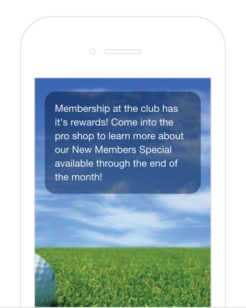 In-App Messages - Promote the latest offers, tournaments, or membership benefits to your golfers during their round. You control the message, image, and action you want them to take.