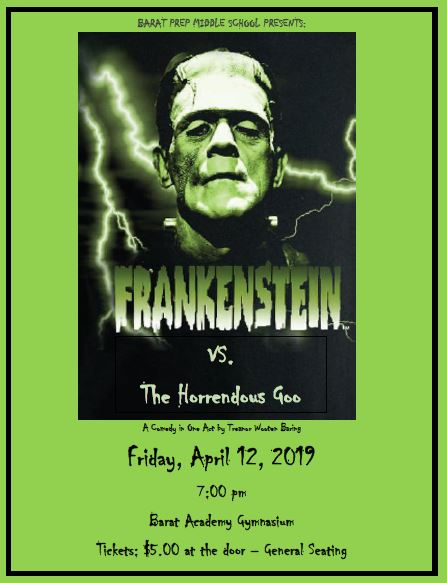 "- Mark your calendars for the Barat Prep play Frankenstein vs. the Horrendous Goo on Friday, April 12 at 7:00 pm. Audiences of all ages will enjoy this short play based on a mix-up in the chemistry club that creates a horrendous goo that takes over John Dalton School. Students, administrators and even parents get ""goo-ed"" by this mysterious green slime with a mind of its own. Tickets are $5.00 at the door the night of the play."