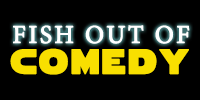 fish out of comedy.png