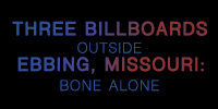 3 BILLBOARDS OUTSIDE EBBING MISSOURI BONE ALONE.png