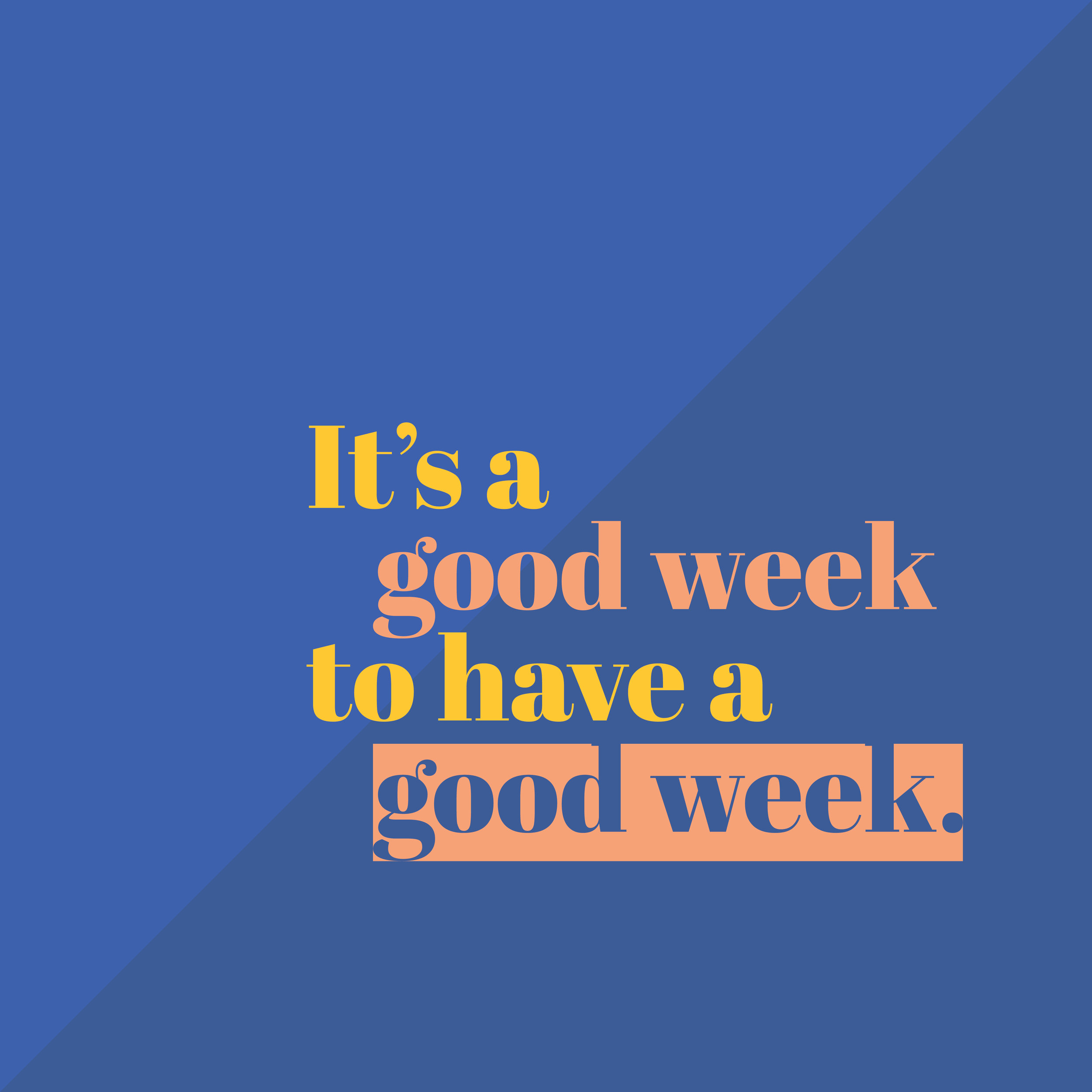its a good week to have a good week.jpg