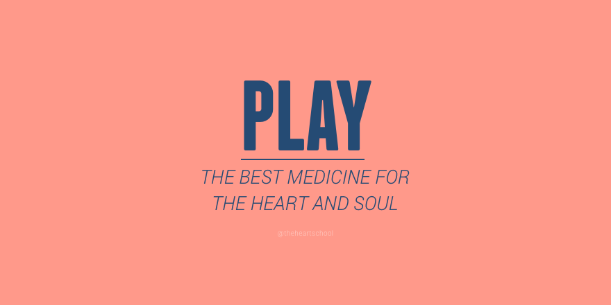 Play is best medicine for heart and soul.png