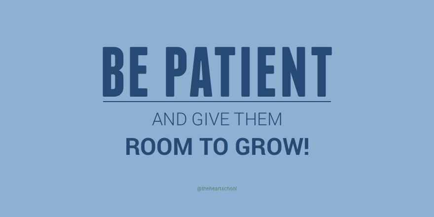 Be patient and give them room to grow.png