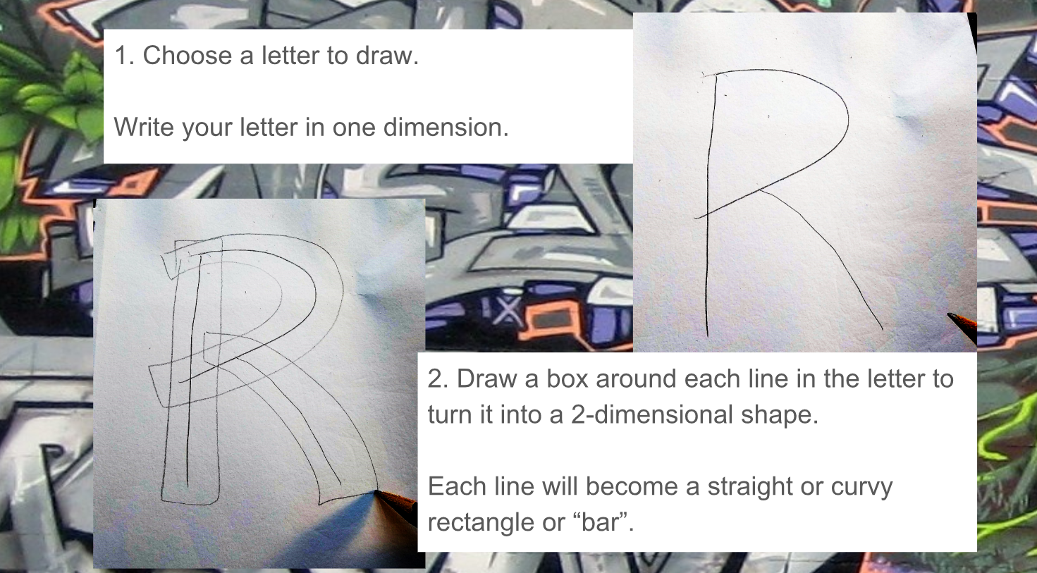 Use  this link  to launch a slide show with step-by-step instructions for drawing a graffiti style letter.