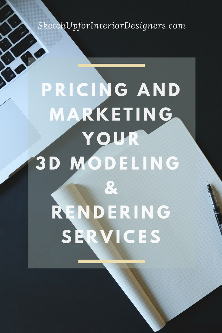 Pricing and Marketing your 3D Modeling and Rendering Services - SketchUp for Interior Designers