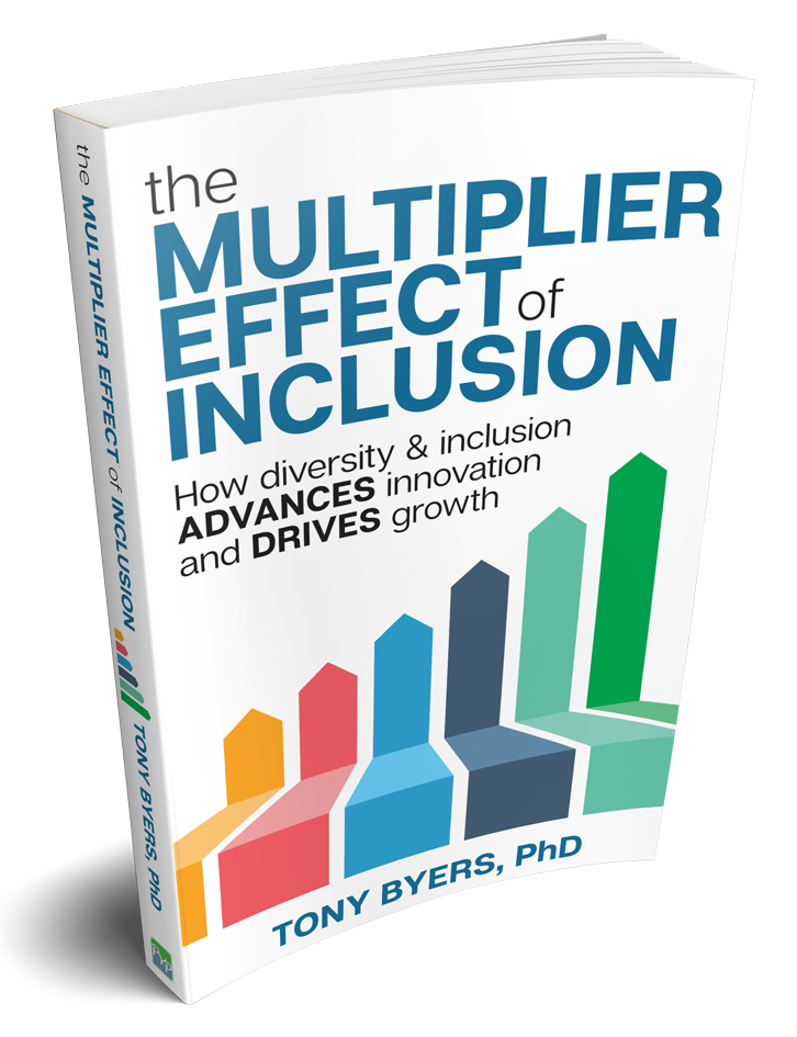 Get the book! - The Multiplier Effect of Inclusion: How Diversity & Inclusion Advances Innovation and Drives Growth.