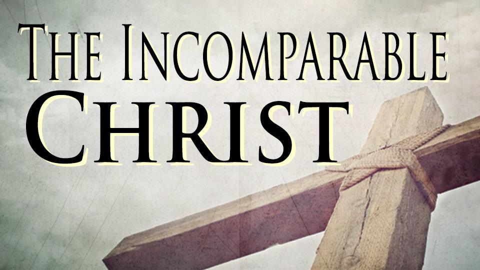 Incomparable Christ.jpg