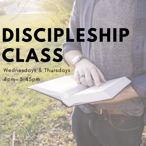 Discipleship Class  Wednesdays and Thursdays | 4pm