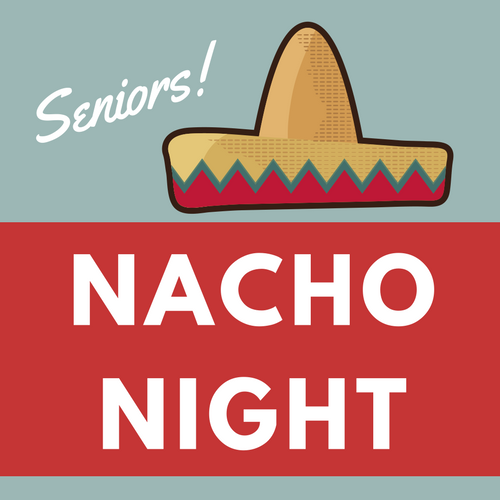 Seniors Nacho Night  April 4 | 9-10pm