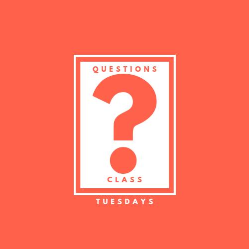 Questions Class  Tuesdays | Oct 8- Nov 19 | 4pm-5:45pm