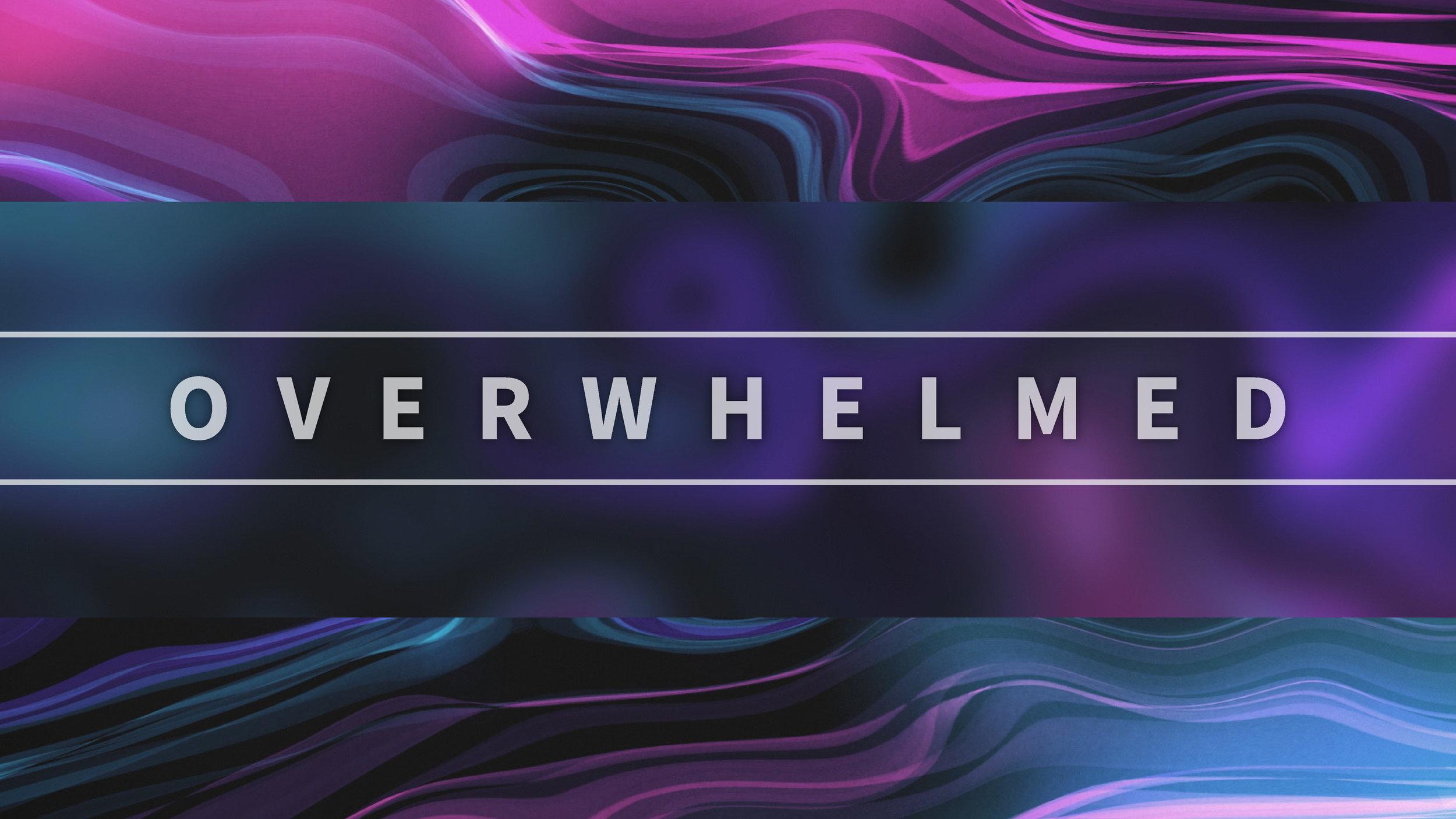 05-26-19 Overwhelmed Slide-01.jpg