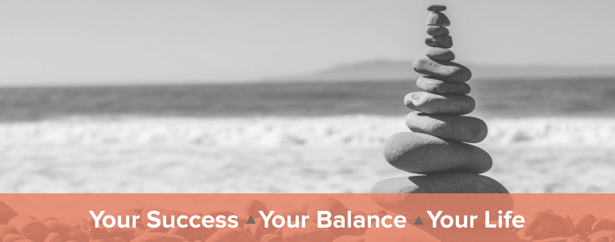 Balanced rocks on the beach and a header: Your Success, your balance, you life