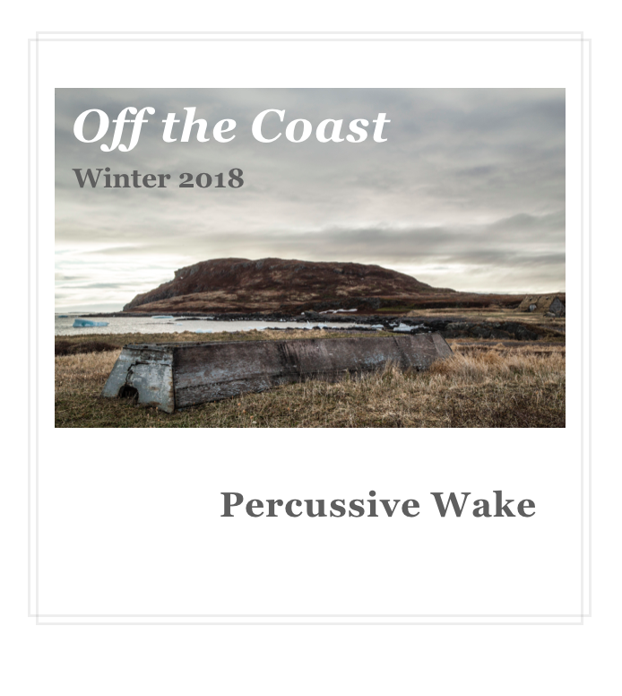 """An overturned flat-bottomed boat is in a field near the ocean. Text reads """"Off the Coast / Winter 2018 / Percussive Wake"""""""