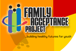 Family Acceptance Project Building Healthy Futures for Youth