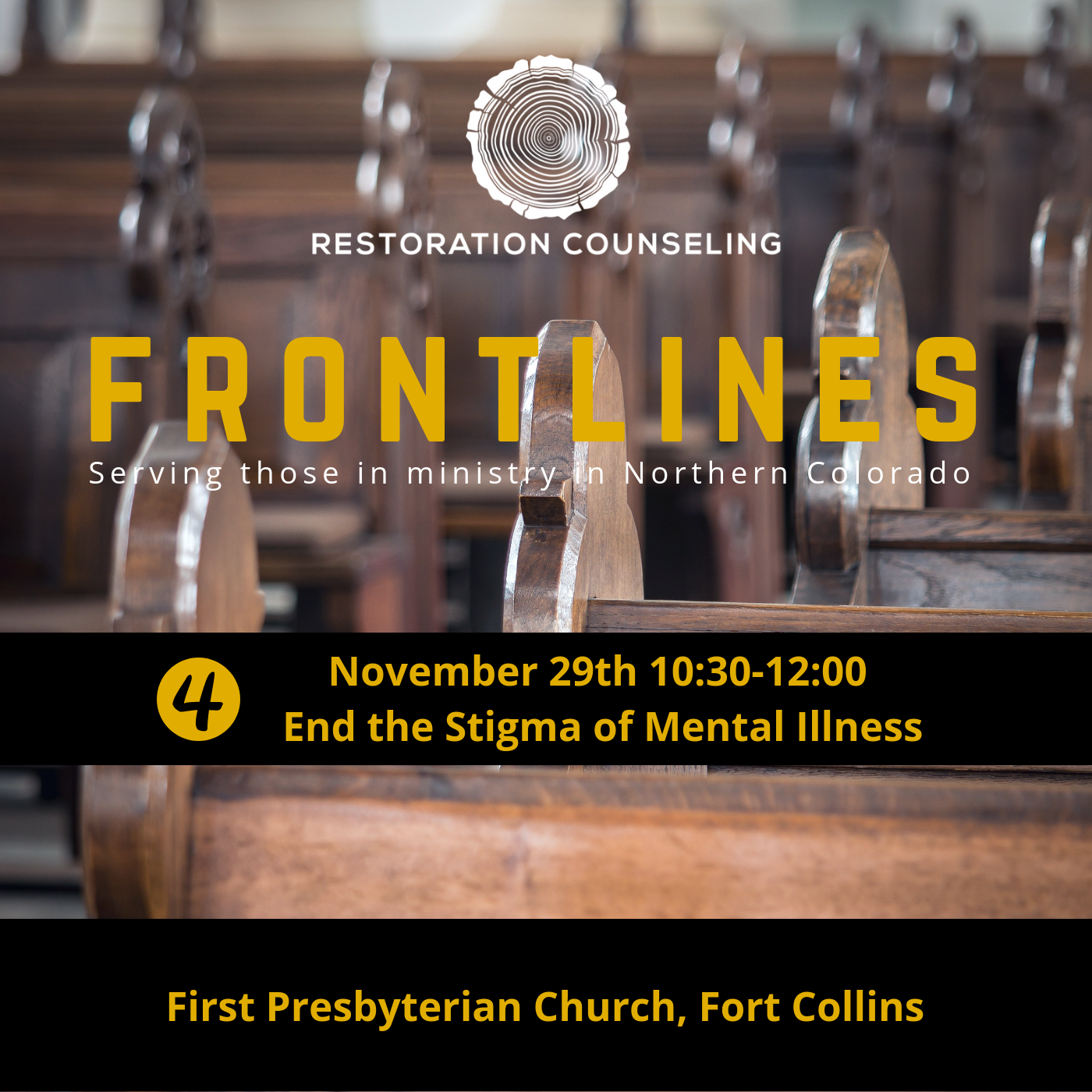 Serving Northern Colorado by supporting Church and Ministry Leaders - 4th in our Fall 2018 Frontlines series: Mental Illness Stigma in the Church. We are facing an epidemic of mental illness related issues from suicide, mass shootings, to broken relationships. And yet, how are we as ministry leaders handling this reality among those we serve? Join us at 10:30am on November 29th at First Presbyterian Church, Fort Collins.