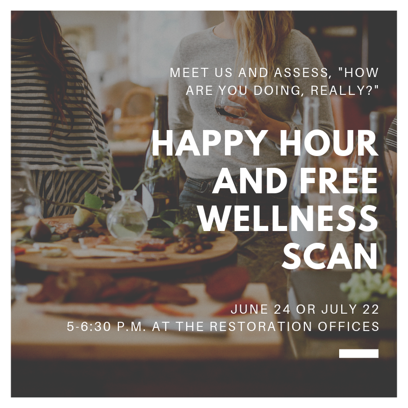 Join Us for Happy Hour & a FREE Personalized Wellness Scan! - Come yourself and be sure to bring your friends! Located at our office. Drop by, see our space, and learn how to care for your heart.Restoration Counseling, 155 W. Harvard Street, Suite 401, Fort Collins, CO 80525June 24 and July 225-5:30 p.m. Happy Hour5:30-6:30 p.m. Wellness Scan