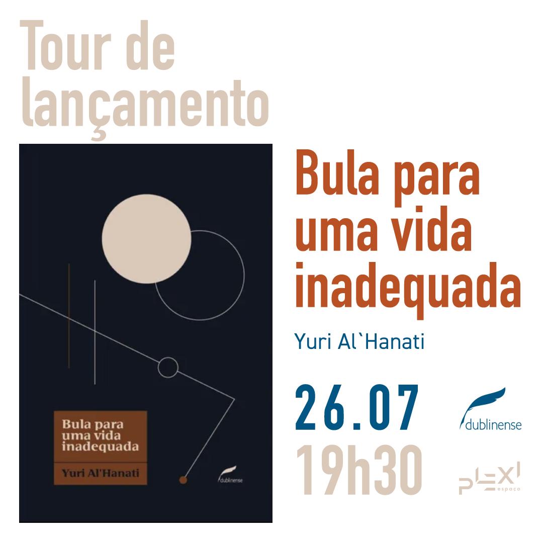 Tour de lançamento - A Dublinense e o autor convidam para o lançamento com sessão de autógrafos do livro BULA PARA UMA VIDA INADEQUADA de Yuri Al'Hanati