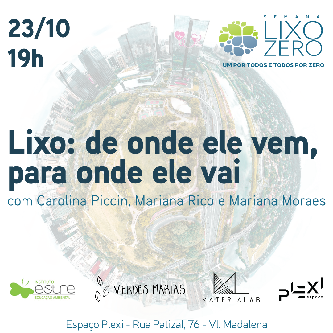 Semana Lixo Zero - Talk que pautará alternativas que sejam ambientalmente equilibradas, socialmente justas e financeiramente viáveis em nosso cotidiano.